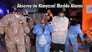 Aksaray'da Kimyasal Madde Alarmı