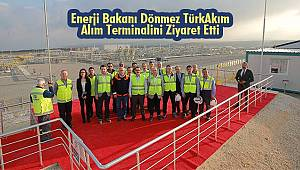 Enerji Bakanı Dönmez TürkAkım Alım Terminalini Ziyaret Etti