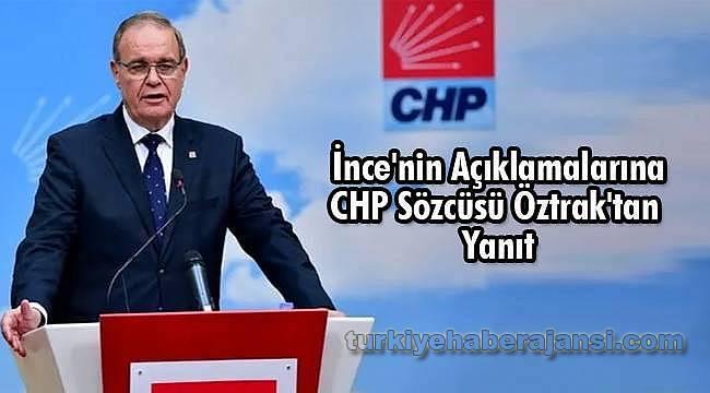 İnce'nin Açıklamalarına CHP Sözcüsü Öztrak'tan Yanıt