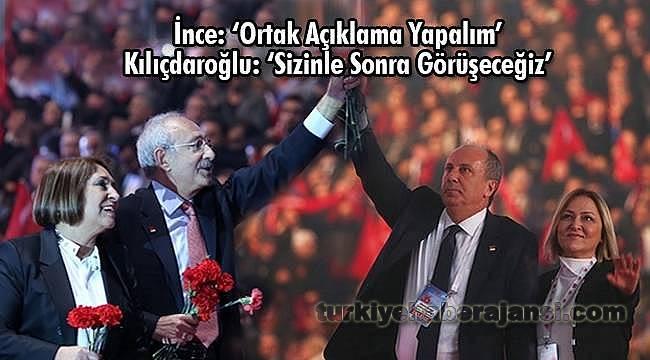 İnce: 'Ortak Açıklama Yapalım'- Kılıçdaroğlu: 'Sonra Görüşeceğiz'