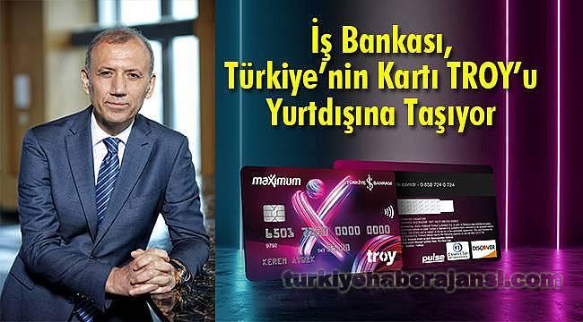 İş Bankası, Türkiye'nin Kartı TROY'u Yurtdışına Taşıyor
