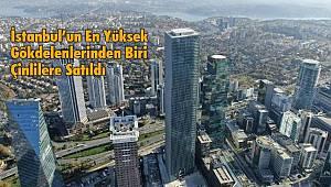 İstanbul En Yüksek Gökdelenlerinden BiriÇinlilere Satıldı