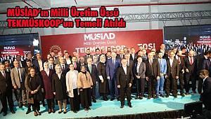 MÜSİAD'ın Milli Üretim Üssü TEKMÜSKOOP'un Temeli Atıldı