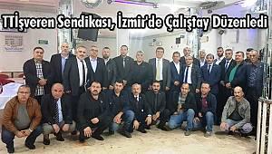 TTİşveren Sendikası, İzmir'de Çalıştay Düzenledi