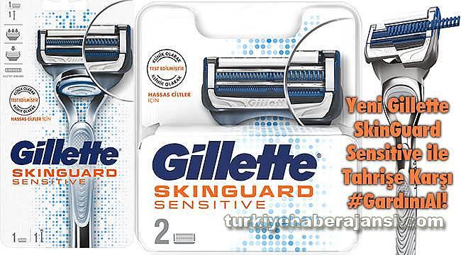 Yeni Gillette SkinGuard Sensitive ile Tahrişe Karşı #GardınıAl!