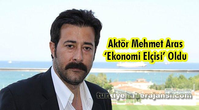 Aktör Mehmet Aras 'Ekonomi Elçisi' Oldu