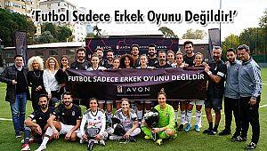 'Futbol Sadece Erkek Oyunu Değildir!'