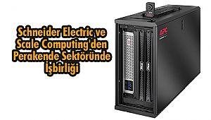 Schneider Electric ve Scale Computing'den Perakende Sektöründe İşbirliği