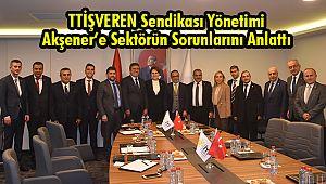 TTİŞVEREN Sendikası Yönetimi Akşener'e Sektörün Sorunlarını Anlattı