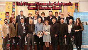 Türk Dünyası Sinemacılar Çalıştayında Önemli Kararlar Alındı