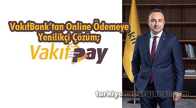 VakıfBank'tan Online Ödemeye Yenilikçi Çözüm; VakıfPay