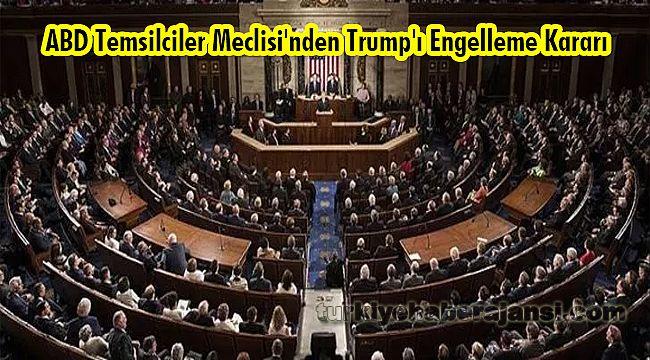 ABD Temsilciler Meclisi'nden Trump'ı Engelleme Kararı