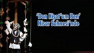 'Don Kişot'um Ben' Hisar Sahnesi'nde