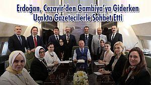 Erdoğan, Cezayir'den Gambiya'ya Giderken Uçakta Gazetecilerle Sohbet Etti