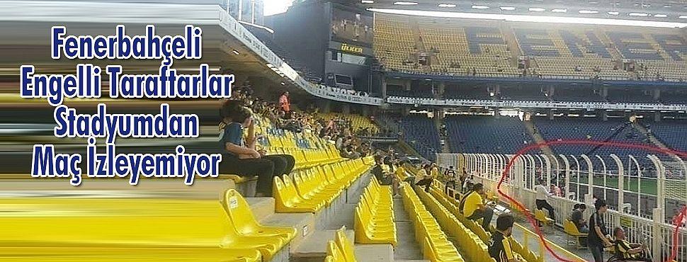 Fenerbahçeli Engelli Taraftarlar Stadyumdan Maç İzleyemiyor