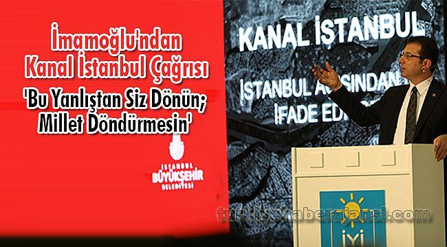 İmamoğlu'ndan Kanal İstanbul Çağrısı: 'Bu Yanlıştan Siz Dönün; Millet Döndürmesin'