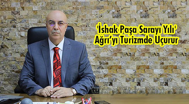 'İshak Paşa Sarayı Yılı' Ağrı'yı Turizmde Uçurur