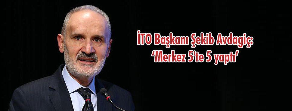 İTO Başkanı Şekib Avdagiç: 'Merkez 5'te 5 Yaptı'