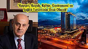 'Kayseri, Kayak, Kültür, Gastronomi ve Sağlık Turizminin Üssü Olacak'