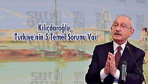 Kılıçdaroğlu, 'Türkiye'nin 5 Temel Sorunu Var'