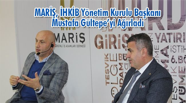 MARİŞ, İHKİB Yönetim Kurulu Başkanı Mustafa Gültepe'yi Ağırladı