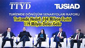 Turizmde Hedef: 104 Milyon Turist 119 Milyar Dolar Gelir
