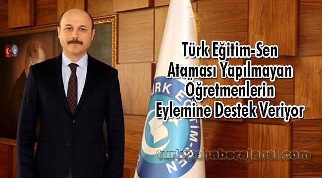 Türk Eğitim-Sen Ataması Yapılmayan Öğretmenlerin Eylemine Destek Veriyor
