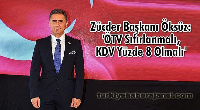Zücder Başkanı Öksüz: 'ÖTV Sıfırlanmalı, KDV Yüzde 8 Olmalı'