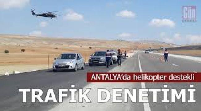 Antalya'da Helikopter destekli TRAFİK DENETİMİ