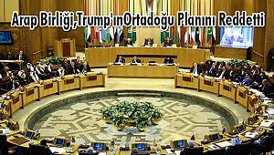 Arap Birliği, ABD Başkanı Trump'ın Ortadoğu Planını Reddetti