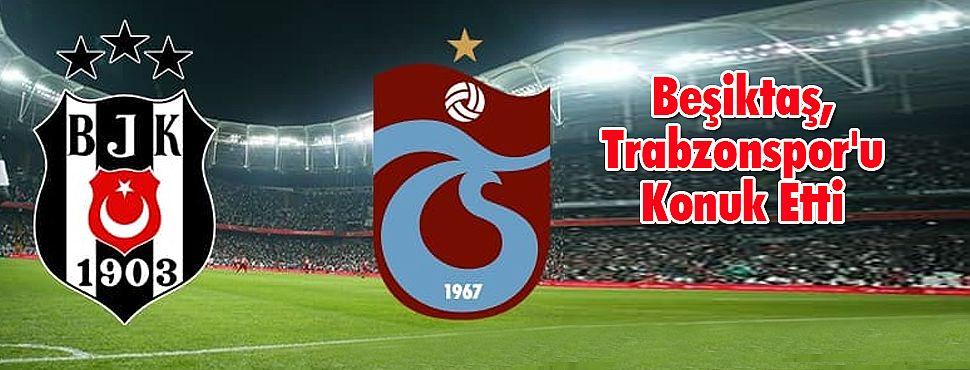 Beşiktaş, Trabzonspor'u Konuk Etti