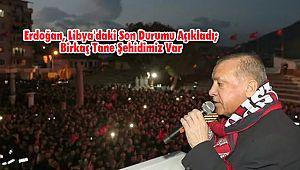Erdoğan, Libya'daki son durumu açıkladı; Birkaç tane şehidimiz var