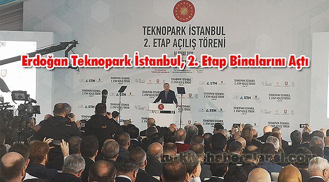 Erdoğan Teknopark İstanbul, 2. Etap Binalarını Açtı