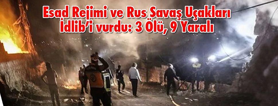 Esad Rejimi ve Rus Savaş Uçakları İdlib'i vurdu: 3 Ölü, 9 Yaralı