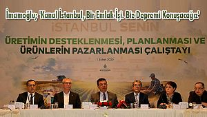 İmamoğlu; 'Kanal İstanbul, Bir Emlak İşi. Biz Depremi Konuşacağız'