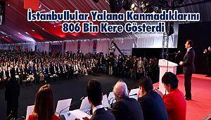 İstanbullular Yalana Kanmadıklarını 806 Bin Kere Gösterdi