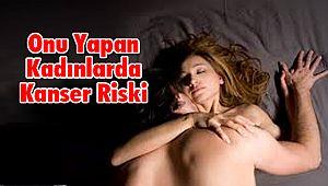 Onu Yapan Kadınlarda Kanser Riski