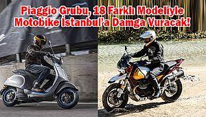 Piaggio Grubu, 18 Farklı Modeliyle Motobike İstanbul'a Damga Vuracak!