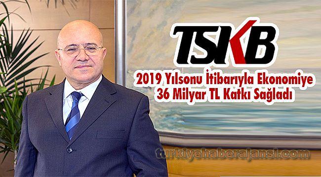 TSKB 2019 Yılsonu İtibarıyla Ekonomiye 36 Milyar TL Katkı Sağladı