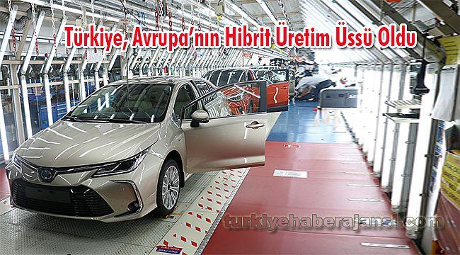 Türkiye, Avrupa'nın Hibrit Üretim Üssü Oldu