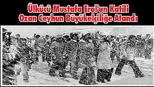 Ülkücü Mustafa Erol'un Katili, Ozan Ceyhun Büyükelçiliğe Atandı
