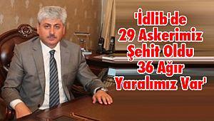 Vali Doğan; 'İdlib'de Şehit Sayımız 29 Oldu'