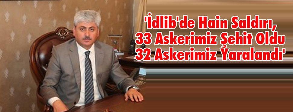Vali Doğan; 'İdlib'de Şehit Sayımız 33 Oldu'