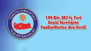 149 Bin 382 İş Yeri Geçici Süreliğine Faaliyetlerine Ara Verdi