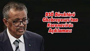 DSÖ Direktörü Ghebreyesus'tan Koronavirüs Açıklaması