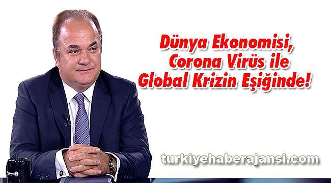 Dünya Ekonomisi, Korona Virüs ile Global Krizin Eşiğinde!