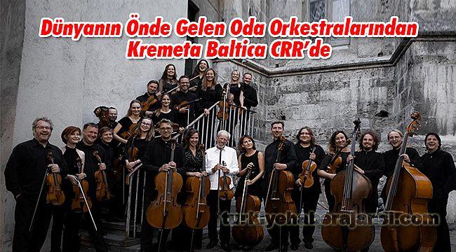 Dünyanın Önde Gelen Oda Orkestralarından Kremeta Baltica CRR'de