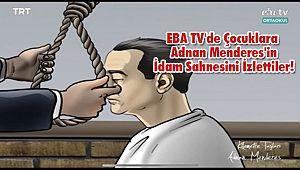 EBA TV'de Çocuklara Adnan Menderes'in İdam Sahnesini İzlettiler!