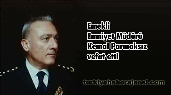 Emekli Emniyet Müdürü Kemal Parmaksız vefat etti
