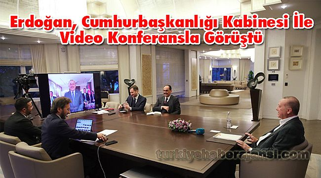 Erdoğan, Cumhurbaşkanlığı Kabinesi İle Video Konferansla Görüştü